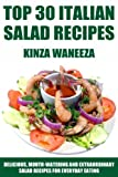 TOP 30 Italian Salad Recipes: Delicious, Mouth-Watering And Extraordinary Salad Recipes For Everyday Eating