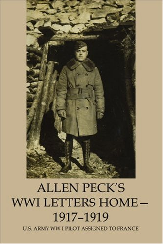 Allen Peck's Wwi Letters Home 1917-1919: U.s. Army Ww I Pilot Assigned to France