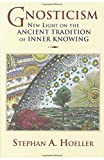Gnosticism: New Light on the Ancient Tradition of Inner Knowing (0835608166) by Hoeller, Stephan A.