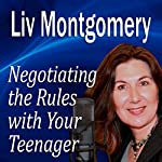 Negotiating the Rules with Your Teenager: Communicating with Your Teen | Liv Montgomery
