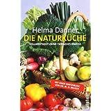 """Die Naturk�che: Vollwertkost ohne tierisches Eiweissvon """"Helma Danner"""""""
