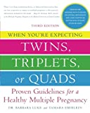 When Youre Expecting Twins, Triplets, or Quads: Proven Guidelines for a Healthy Multiple Pregnancy, 3rd Edition