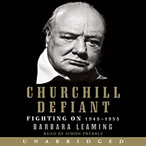 Churchill Defiant: Fighting On: 1945-1955 | [Barbara Leaming]