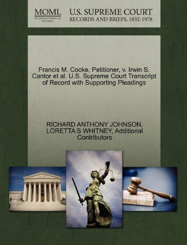 Francis M. Cocke, Petitioner, v. Irwin S. Cantor et al. U.S. Supreme Court Transcript of Record with Supporting Pleadings