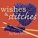 Wishes and Stitches: The Cypress Hollow Yarns, Book 3 Audiobook by Rachael Herron Narrated by Carrington MacDuffie