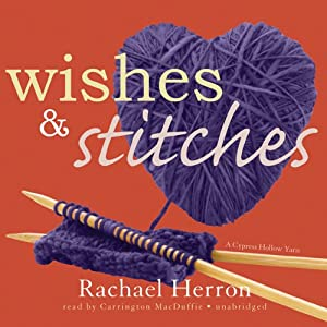 Wishes and Stitches: The Cypress Hollow Yarns, Book 3 | [Rachael Herron]