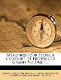 img - for M moires Pour Servir   L'histoire De Fr d ric Le Grand, Volume 1... (French Edition) book / textbook / text book