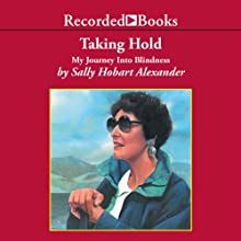 Taking Hold: My Journey Into Blindness (       UNABRIDGED) by Sally Hobart Alexander Narrated by Suzanne Toren