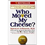 Who Moved My Cheese?: An Amazing Way to Deal with Change in Your Work and in Your Life ~ Spencer Johnson