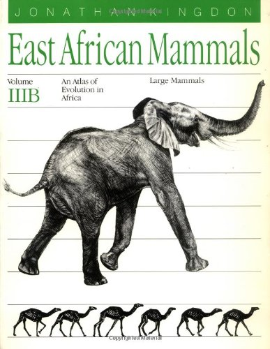 East African Mammals: An Atlas of Evolution in Africa, Volume 3, Part B: Large Mammals