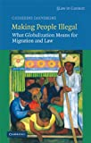 Making People Illegal: What Globalization Means for Migration and Law (Law in Context)