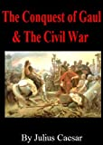Caesar's Commentaries The Conquest of Gaul & The Civil War