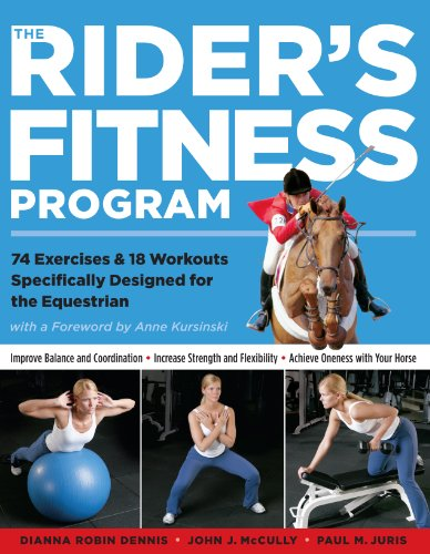 The Rider's Fitness Program: 74 Exercises & 18 Workouts Specifically Designed for the Equestrian: 85 Fitness Exercises Specifically Designed to Help ... Strength, and Achieve Oneness with Your Horse