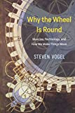 img - for Why the Wheel Is Round: Muscles, Technology, and How We Make Things Move book / textbook / text book