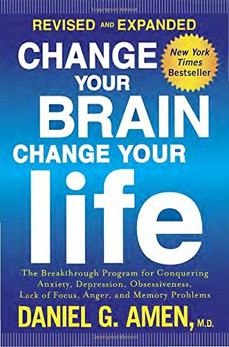 Change Your Brain, Change Your Life (Revised and Expanded): The Breakthrough Program for Conquering Anxiety, Depression, Obsessiveness, Lack of Focus, Anger, and Memory Problems by Harmony