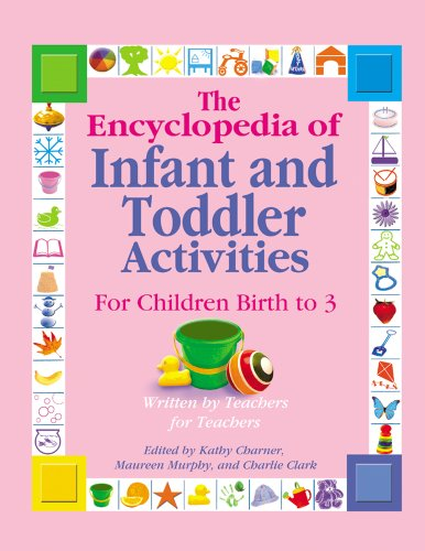 The Encyclopedia of Infant and Toddlers Activities for Children Birth to 3 Written by Teachers for Teachers087659044X