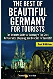 The Best of Beautiful Germany for Tourists: The Ultimate Guide for Germany's Top Sites, Restaurants, Shopping, and Beaches for Tourists
