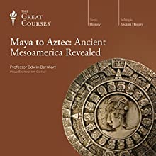 Maya to Aztec: Ancient Mesoamerica Revealed  by The Great Courses Narrated by Professor Edwin Barnhart
