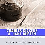 Charles Dickens & Jane Austen: The Lives and Legacies of Britain's Two Famous Novelists |  Charles River Editors