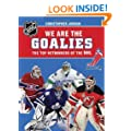 We Are the Goalies: THE TOP NETMINDERS OF THE NHL
