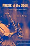 Joy S. Berger Music of the Soul: Composing Life Out of Loss (Series in Death, Dying and Bereavement)