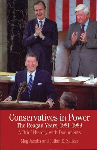 Conservatives in Power: The Reagan Years, 1981-1989: A Brief History with Documents (Bedford Cultural Editions Series)