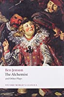 """The Alchemist and Other Plays: Volpone, or The Fox, Epicene, or The Silent Woman, Bartholemew Fair: """"Volpone, or the Fox"""", """"Epicene, or the Silent Woman"""", The """"Alchemist"""", """"Bartholemew Fair"""""""