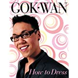 How to Dress: Your Complete Style Guide for Every Occasionby Gok Wan
