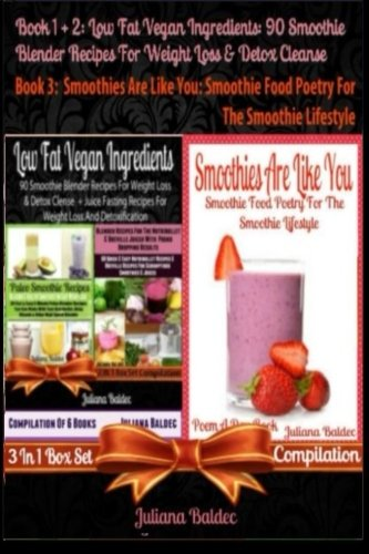 Best Low Fat Vegan Ingredients: 90 Smoothie Blender Recipes For Weight Loss & Detox Cleanse + Smoothies Are Like You: Smoothie Food Poetry For The ... & Quotes For Paleo Lifestyle Recipe Journal) by Juliana Baldec