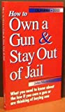 How to Own a Gun & Stay Out of Jail (California Edition 2002)