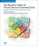 img - for The Business Value of Virtual Service-Oriented Grids (Strategic Insights for Enterprise Decision Makers) (IT Best Practices Series) book / textbook / text book