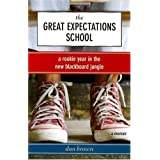 The Great Expectations School: A Rookie Year in the New Blackboard Jungle ~ Dan Brown
