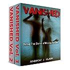 Vanished: Chilling True Stories of Missing Persons, Vol.1 and More Chilling True Stories of Missing Persons, Vol. 2: 2 books in 1 Box Set Hörbuch von Andrew J. Clark Gesprochen von: Charles D. Baker