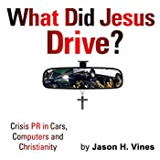What Did Jesus Drive: Crisis PR in Cars, Computers and Christianity | [Jason Vines]