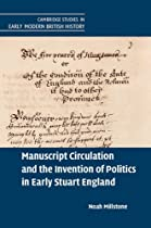 Manuscript Circulation And The Invention Of Politics In Early Stuart England (cambridge Studies In Early Modern British History)