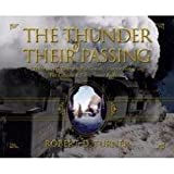 The Thunder of Their Passing: A Tribute to the Denver & Rio Grandes Narrow Gauge and the Cumbres & Toltec Scenic Railroad