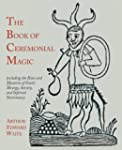 The Book of Ceremonial Magic: Includi...