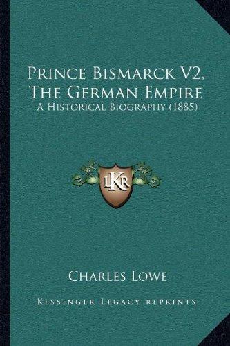 Prince Bismarck V2, the German Empire: A Historical Biography (1885)