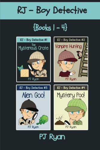 RJ - Boy Detective Books 1-4: Fun Short Story Mysteries for Children Ages 9-12 (The Mysterious Crate, Vampire Hunting, Alien Goo!, Mystery Poo!) PDF
