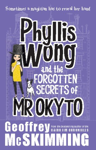Phyllis Wong and The Forgotten Secrets of Mr Okyto by Geoffrey McSkimming