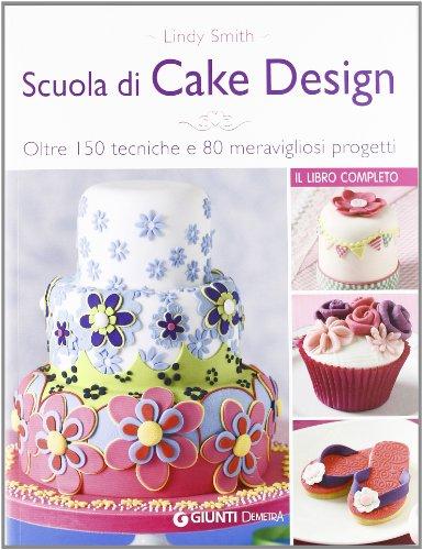 Scuola di cake design Oltre 150 tecniche e 80 meravigliosi progetti PDF