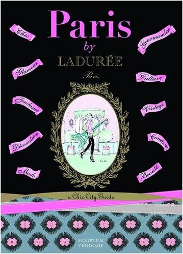 Paris by Ladurée: A Chic City Guide (Laduree)