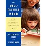 The Well-Trained Mind: A Guide to Classical Education at Home (Third Edition) ~ Susan Wise Bauer