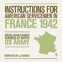 Instructions for American Servicemen in France 1942 Hörbuch von  Special Service Division, Services of Supply, U.S. Army Gesprochen von: L. J. Ganser