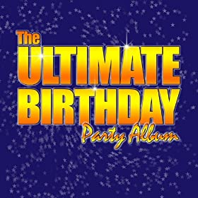 The Ultimate Birthday Party Album! - Top Party Songs for Kids