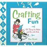 Crafting Fun: 101 Things to Make and Do with Kids