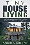 Tiny House Living: How To Organize And Make The Most Of Your Small House Living Space - Includes 37 Tips, Ideas And Designs For Tiny Homes (Tiny Houses, Small House Living) (English Edition)