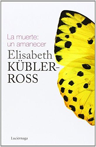 La Muerte. Un Amanecer (Elisabeth Kubler-Ross)