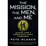 The Mission, The Men, and Me: Lessons from a Former Delta Force Commander ~ Pete Blaber