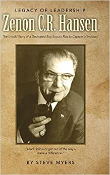 Legacy Of Leadership - Zenon C.R. Hansen